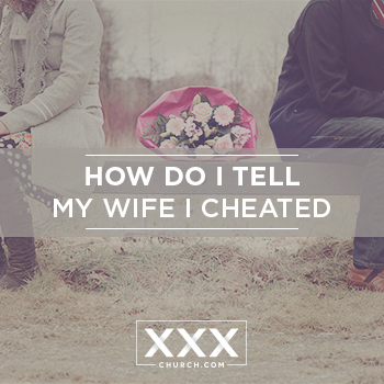 how-do-I-tell-my-wife-I-cheated blogpost