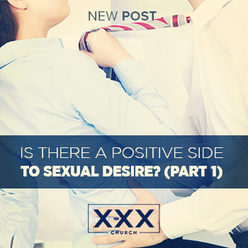 Is There a Positive Side to Sexual Desire? (part 1) - blog