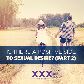 Is There a Positive Side to Sexual Desire_ (part 2) - blog