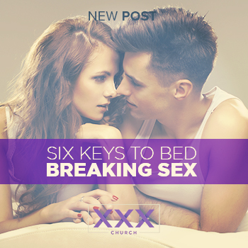 Six Keys to Bed Breaking Sex - blog