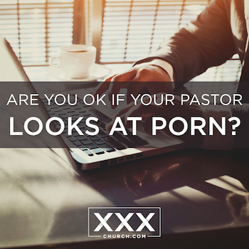 are you okay if your pastor looks at porn square